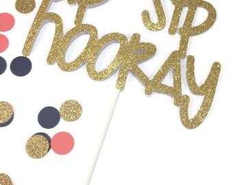 Sip Sip Hooray Cake Topper - Sip Sip Hooray Decor - Bridal Shower - Bachelorette Cake Topper - Gold Bridal Shower - Birthday Cake