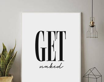 Get Naked Poster, Bathroom Print, Calligraphy Print, Wall Decal, Bathroom Poster, Printable Wall Decor, Modern Wall Decal,