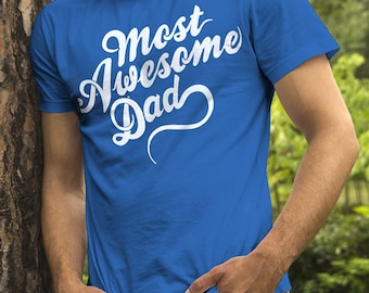 Gift for Dad Tshirt, Most Awesome Dad Shirt, Dad Birthday Gift for Father, Awesome Dad T-Shirt, Best Dad Shirt, Cool Dad Tee, Husband Gift