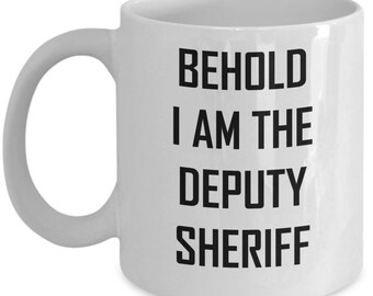 Deputy Sheriff Mug - Behold I Am - Officer Pride Funny Gift Coffee Cup