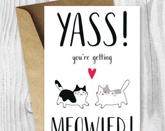 Engagement Card Printables, Yass! You're Getting Meowied Card, Funny Cat Getting Married Card, Congratulations Card Instant Download