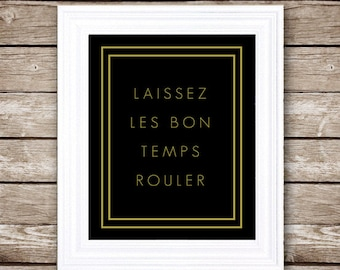 "Laissez Les Bon Temps Rouler  - Let the Good Times Roll - INSTANT DOWNLOAD - 8x10"" and 11X14"""
