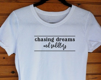 Chasing Dreams and Toddlers Woman's T-Shirt, Mom Shirt, Mama Bear Shirt, Graphic Tee, Gifts for Mom, New Mom Gift  