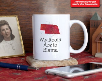 Nebraska NB Coffee Mug Cup My Roots Are To Blame Run Deep Funny Gift Present Custom Color Omaha, Lincoln, Norfolk, Kearney, North Platte