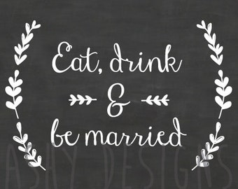 EAT DRINK and be MARRIED - Wedding Engagement Party Sign - Chalkboard Theme - Instant Download Printable - Calligraphy Rustic Modern - CBS02