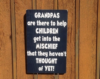 """Grandpas Are There To Help Children Get Into Mischief They Havent Thought Of Yet 7""""x11"""" Wood Sign"""