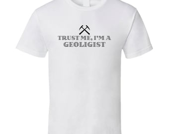 Trust Me I'm A Geologist Funny Geology Science Geek T Shirt