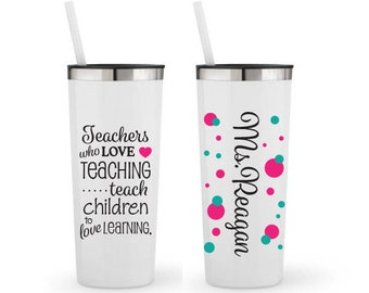 Teachers Whom Love Teaching will Teach Children to Love Learning - Personalized 22 0z. Roadie Tumbler with Straw & Lid, Stainless Steel