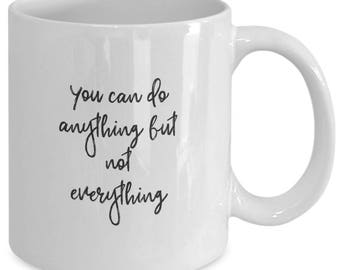 You can DO Anything, Just NOT Everything! - Coffee Mug