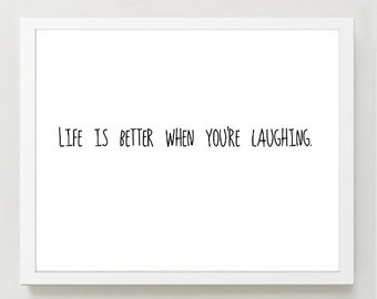 Typographic Print - Life is better when youre laughing  Poster Print - inspirational quote - gift - Wall Decor Quote Typography Print - room