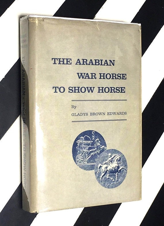 The Arabian War Horse to Show Horse by Gladys Brown Edwards (1969) hardcover book