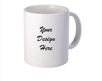 Customized Mug,  Design Your Own Mug, Personalized Mug