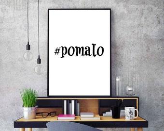 Croatian print #pomalo, Motivational quote, Funny Quote, Printable Decor,House decor, Humour Wall Art, Humorous Print