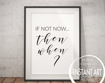 Motivational Quote - If not now, then when? - just do it - fresh start - dorm room decor - carpe diem - seize the day - office wall art