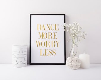 "PRINTABLE Art ""Dance More Worry Less"" Gold Foil Art Print Gold Foil Decor Dance Studio Art Dance Wall Art Dance Art Print Home decor"