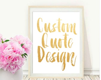 Custom Quote Design, Custom Print, Printable, Custom Quote, Typography Custom,  Personalized Print, Custom typography,  Instant download