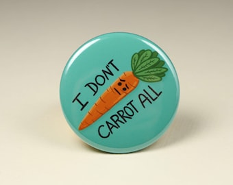 I Don't Carrot All Button Pin or Magnet, Funny Button pins, I don't care at all, funny fridge magnets, Punny Button Pins, Funny Button Pin