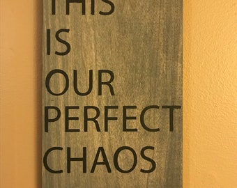 This Is Our Perfect Chaos - Hand painted wooden sign, home decor