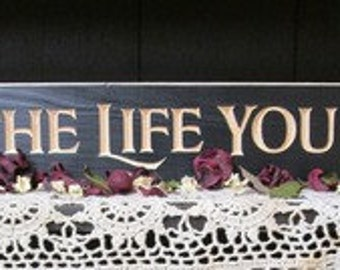 Live The Life You Love engraved sign