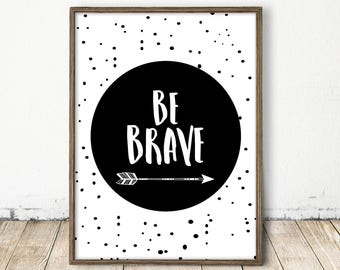 be brave print, be brave art, be brave nursery print, nursery quote, brave quote, scandinavian print, scandinavian quote, nordic brave art