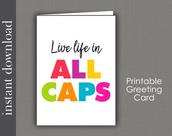 Printable Card, birthday printable, encouragement card, get well card, inspirational card, Live Life In All Caps, card download, retirement