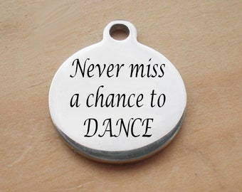 Stainless Steel Round Charm, Never Miss A Chance To Dance, Laser Engraved Charm