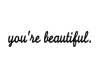 You're Beautiful. - Motivational Happiness Love Vinyl Decal Sticker - 11