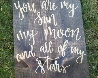 You Are My Sun, My Moon, And All of My Stars Wooden Sign