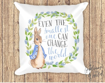Peter Rabbit Pillow, Peter Rabbit Gifts, Peter Rabbit Nursery, Beatrix Potter, Even the Smallest One Can Change The World, Pillow, Cushion