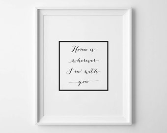 Home Is Wherever I'm With You - Instant Download - 8x10 - 11x14 - Printable art - Black and White  -  Love  - Feel Good Art - Home Decor