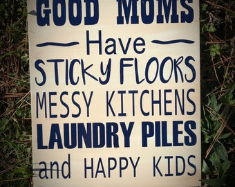 Good Moms Have Sticky Floors Messy Kitchens Laundry Piles Dirty Ovens And Happy Kids, Primitive Wood Sign, Country Decor, Hand Painted Sign