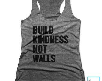 Build Kindness Not Walls | No Wall No Ban | Resist | Resistance | Protest Shirt | Political Shirt | Inspirational | Women's Racerback Tank