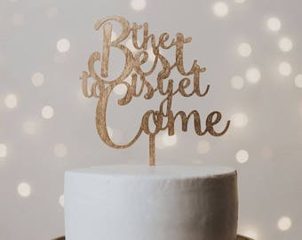 The Best is Yet to Come Wedding Cake Topper, Cake Topper Wedding, Wedding Cake Topper, Cake Topper, the best is yet to come, wedding decor
