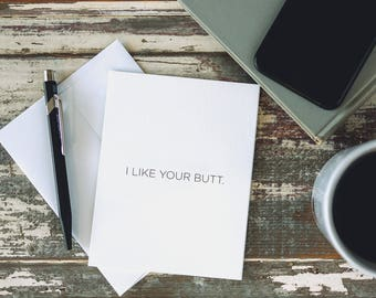 I Like Your Butt - Inappropriate, Offensive, Sarcastic and Funny Letterpress Greeting Card