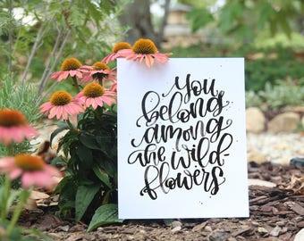 Handlettered Art Print - You belong among the wildflowers - Watercolor Calligraphy Art Print