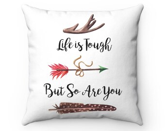 Life is tough but so are you, motivational gift, gift pillow