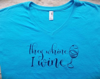 They whine I wine - wino shirt -  #momlife - Funny Mom shirts  - I cant do it -  Funny Women's tshirt - Wine shirts- Funny Wine sayings