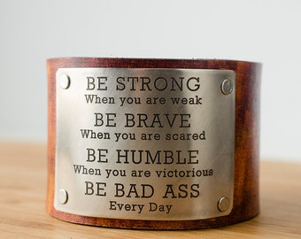 Be Strong Be Brave Be Humble BE BAD ASS Every Day Custom Text on Wide Leather Cuff