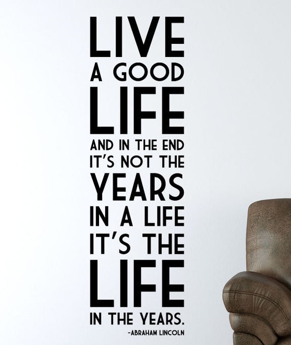 """Good Quotes About Life: Items Similar To Abraham Lincoln Quote """"Live A Good Life"""