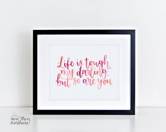 Inspirational wall art - A4 - Hand-lettered typography poster - Motivational print  - Life is tough, my darling, but so are you