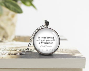 Bukowski Quote - Writer Quote Necklace - Literary Quote Jewelry - Charles Bukowski - Typewriter Quote -  (B7333)