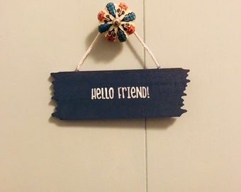Hello Friend Hand Painted Wooden Sign Home and Office Decor for Door or Wall