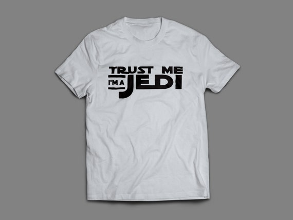 "Star Wars  ""Trust Me I'm a Jedi""  Shirt S-4XL and Long Sleeve Available"