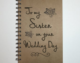 To my Sister on your Wedding Day, Sister Wedding Day Gift, Gift to Sister, Journal, Notebook, Wedding Day Gift, Gift to Bride, Sister Gift