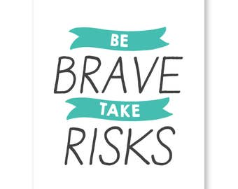 Be Brave Take Risks, Positive Quote Print, Wall Art, Typographic Print, Inspirational Quote Print, Wall Decor, Motivational Print
