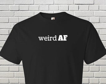 Weird AF - Men's Tee - Funny Graphic T-shirts and Tees - Gifts for him
