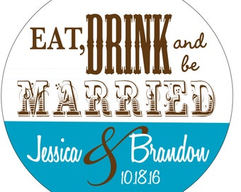 150 - 1.5 inch Personalized Eat Drink and Be Married Glossy Wedding Stickers Labels - many designs to choose from WR-032