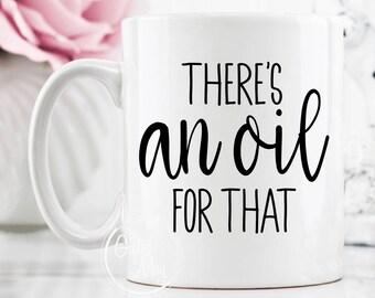 There's An Oil For That Mug, Funny Oil Mug, Essential Oil Mug, Oil Mugs, Essential Oils Gift, Essential Oil Coffee Mug