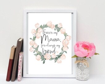 Forever my Mama, for-always my friend. Print.