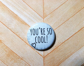 """True Romance """"You're So Cool""""- one inch pinback button"""